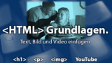 HTML in der Praxis: Grundlagen (Text, Bild und Video einfgen)